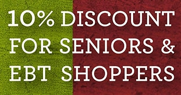 10% Discount for Seniors & EBT Shoppers